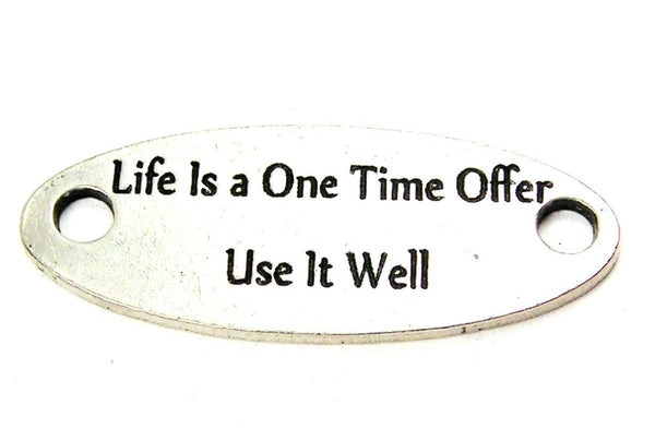Life Is A One Time Offer Use It Well - 2 Hole Connector Genuine American Pewter Charm