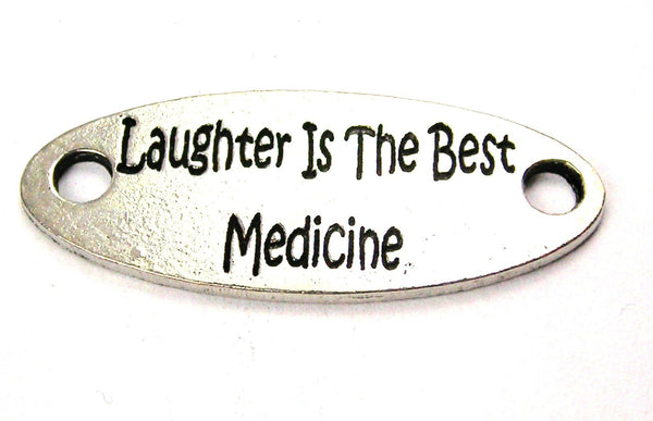 Laughter Is The Best Medicine - 2 Hole Connector Genuine American Pewter Charm