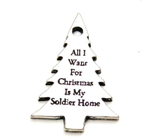 All I Want For Christmas Is My Soldier Home Genuine American Pewter Charm