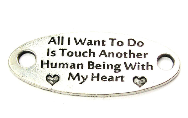 All I Want To Do Is Touch Another Human Being With Y Heart - 2 Hole Connector Genuine American Pewter Charm