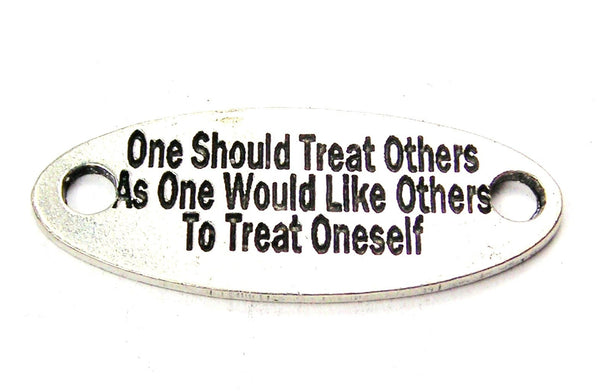 One Should Treat Others As One Would Like Others To Treat Oneself - 2 Hole Connector Genuine American Pewter Charm