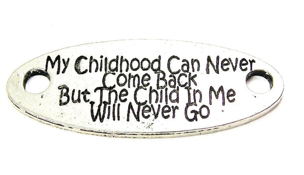 My Childhood Can Never Come Back But The Child In Me Will Never Go - 2 Hole Connector Genuine American Pewter Charm