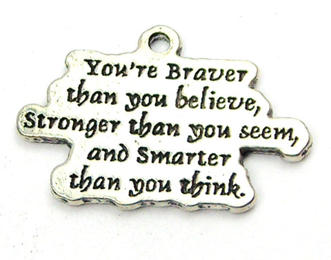 You're Braver Than You Believe Stronger Than You Seem And Smarter Than You Think Genuine American Pewter Charm