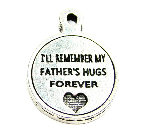 Ill Remember My Father's Hugs Genuine American Pewter Charm
