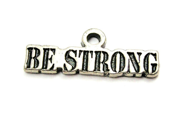 Be Strong Genuine American Pewter Charm