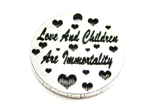 Love And Children Are Immortality Genuine American Pewter Charm