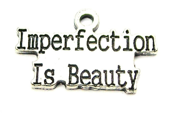 Imperfection Is Beauty Genuine American Pewter Charm