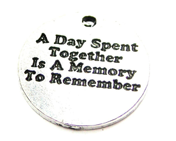 A Day Spent Together Is A Memory To Remember Genuine American Pewter Charm