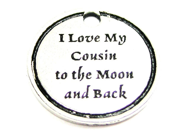 I Love My Cousin To The Moon And Back Genuine American Pewter Charm