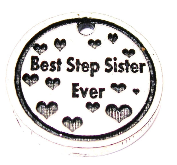 Best Step Sister Ever Genuine American Pewter Charm