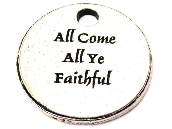 All Come All Ye Faithful Genuine American Pewter Charm
