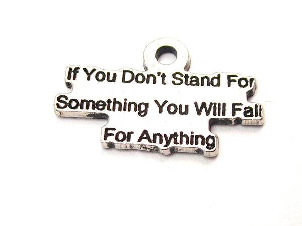 If You Don't Stand For Something You Will Fall For Anything Genuine American Pewter Charm