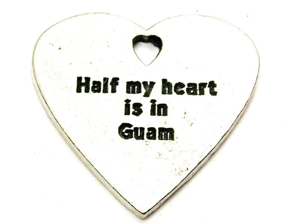 Half My Heart Is In Guam Genuine American Pewter Charm