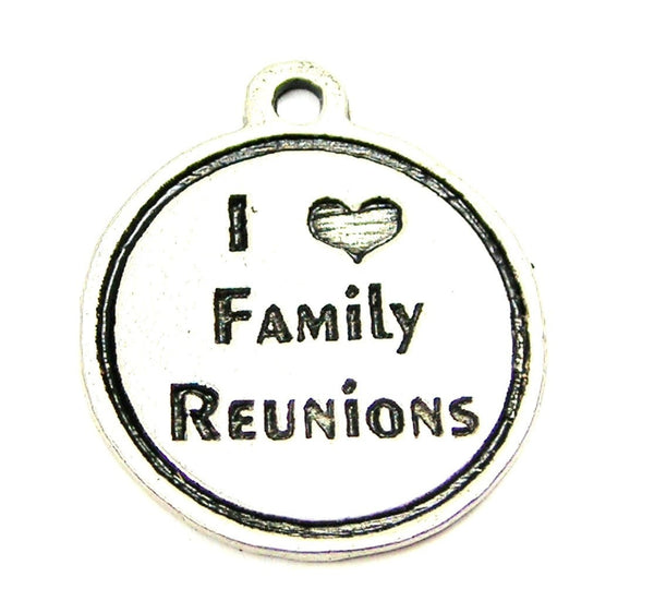 I Love Family Reunions Genuine American Pewter Charm