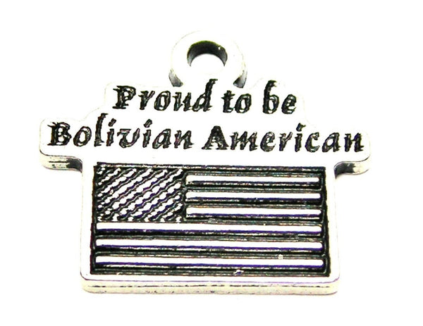 Proud To Be Bolivian American Genuine American Pewter Charm