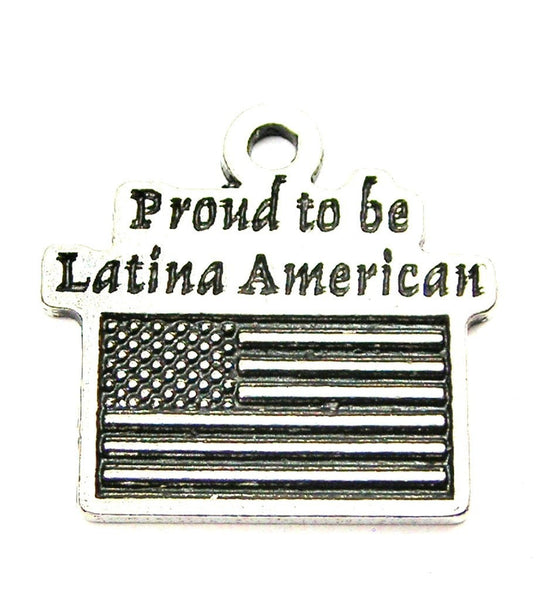 Proud To Be Latina American Genuine American Pewter Charm