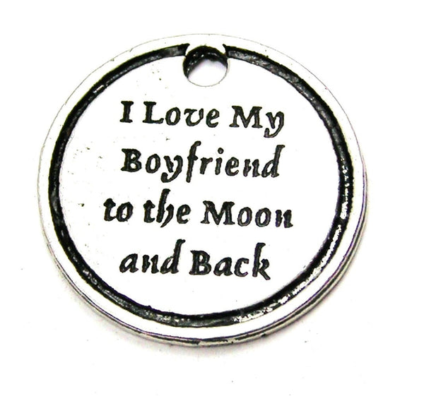I Love My Boyfriend To The Moon And Back Genuine American Pewter Charm