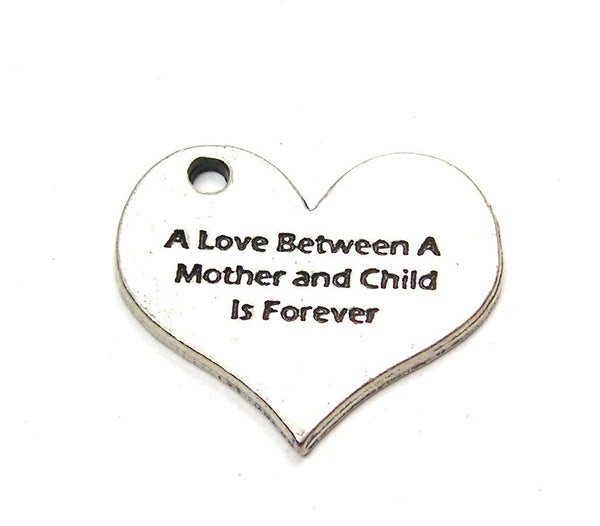 A Love Between A Mother And Child Is Forever Genuine American Pewter Charm