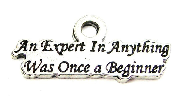 An Expert In Anything Was Once A Beginner Genuine American Pewter Charm