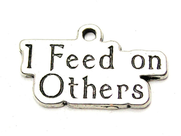 I Feed On Others Genuine American Pewter Charm