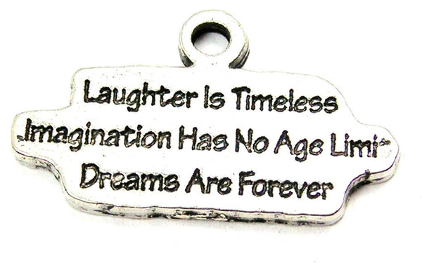 Laughter Is Timeless Imagination Had No Age Limit Dreams Are Forever Genuine American Pewter Charm