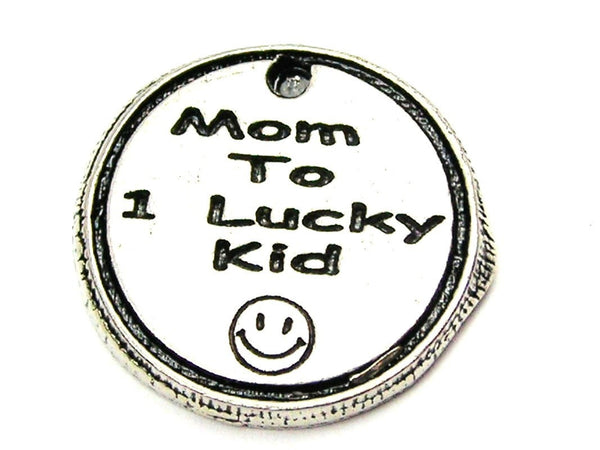 Mom To 1 Lucky Kid Genuine American Pewter Charm