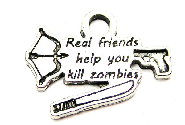 Real Friends Help You Kill Zombies Genuine American Pewter Charm