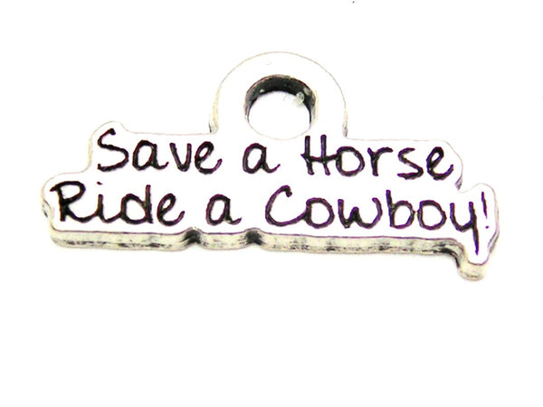 Save A Horse Ride A Cowboy Genuine American Pewter Charm