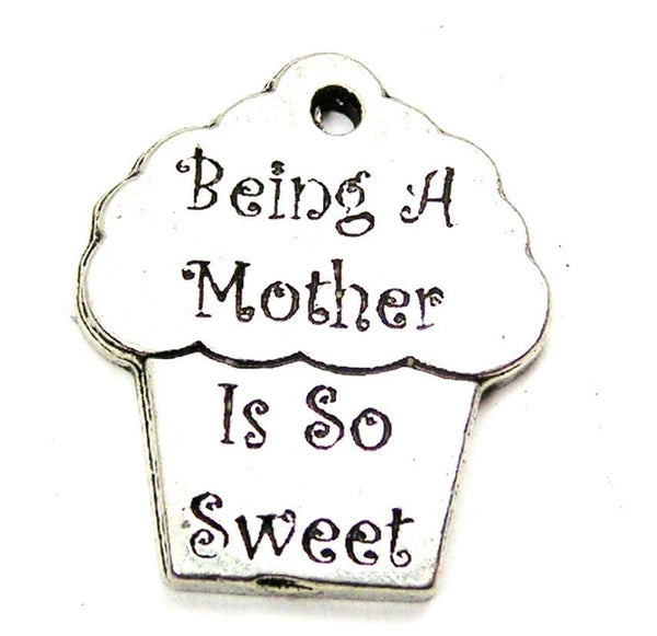 Being A Mother Is So Sweet Genuine American Pewter Charm