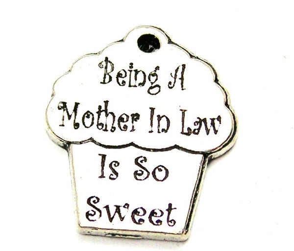 Being A Mother In Law Is So Sweet Genuine American Pewter Charm