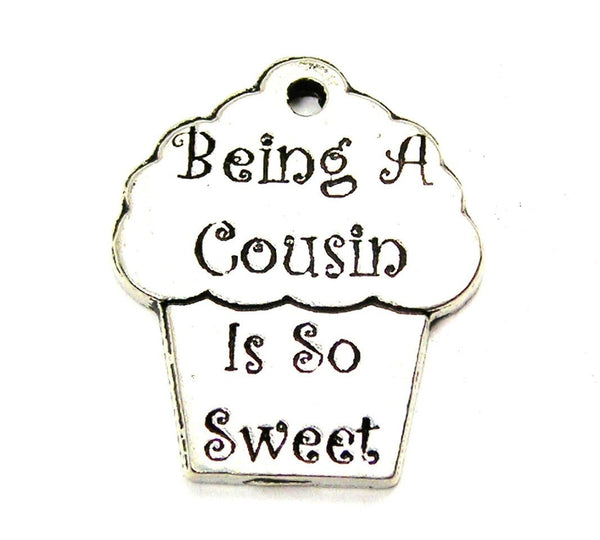 Being A Cousin Is So Sweet Genuine American Pewter Charm
