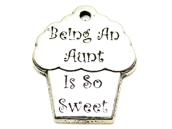 Being An Aunt Is So Sweet Genuine American Pewter Charm