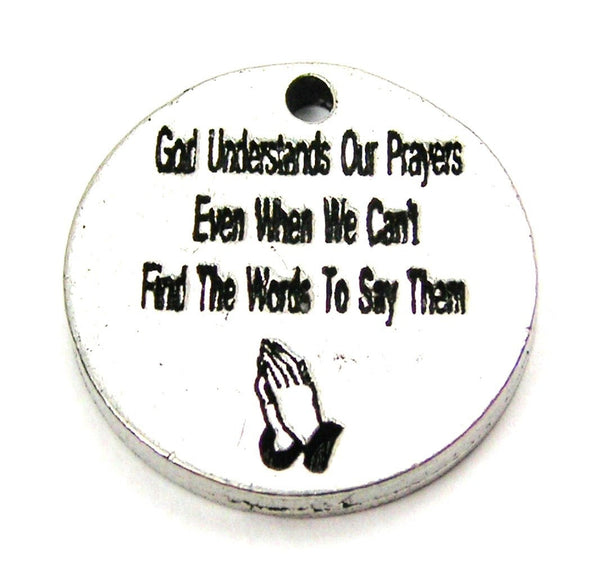God Understands Our Prayers Even When We Can't Find The Words To Say Them Genuine American Pewter Charm