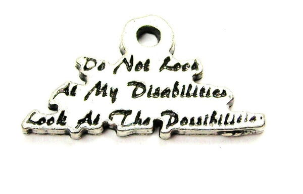 Do Not Look At My Disabilities Look At The Possibilities Genuine American Pewter Charm