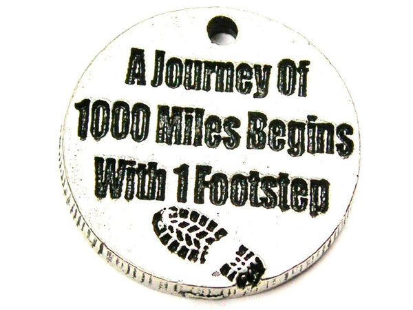 A Journey Of 1000 Miles Starts With One Step Genuine American Pewter Charm