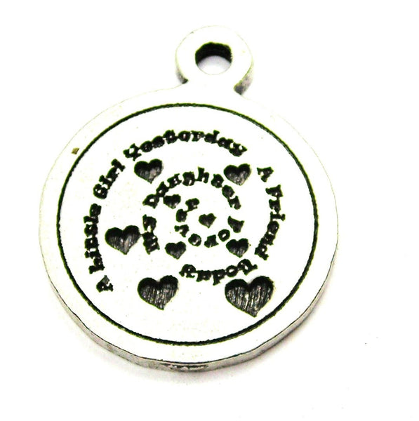 A Little Girl Yesterday A Friend Today My Daughter Forever Spiral With Hearts Genuine American Pewter Charm