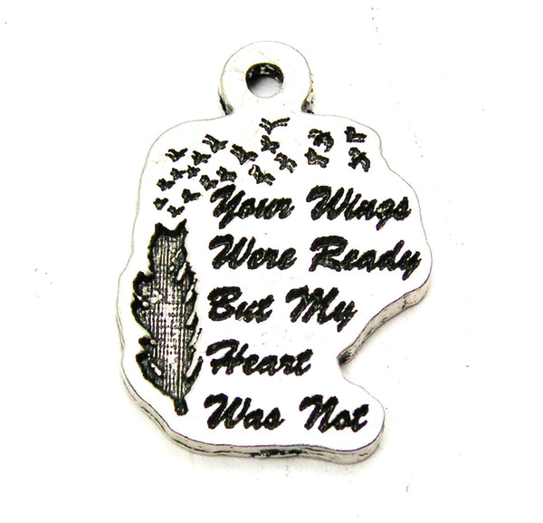 Your Wings Were Ready But My Heart Was Not Genuine American Pewter Charm