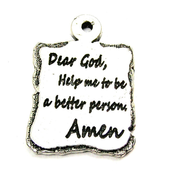 Dear God Help Me To Be A Better Person Amen Genuine American Pewter Charm