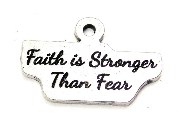 Faith Is Stronger Than Fear Genuine American Pewter Charm