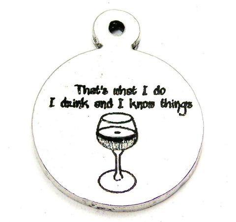 That's What I Do I Drink And I Know Things Genuine American Pewter Charm