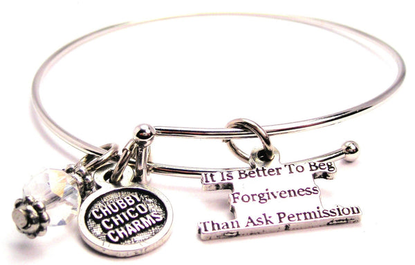 It Is Better To Beg Forgiveness Than Ask Permission Bangle Bracelet