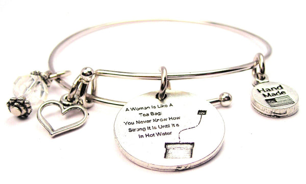 A Woman Is Like A Tea Bag You Never Know How Strong It Is Until Its In Hot Water Bangle Bracelet