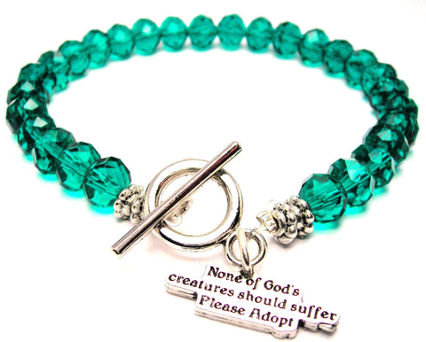 None Of Gods Creatures Should Suffer Please Adopt Crystal Beaded Toggle Style Bracelet