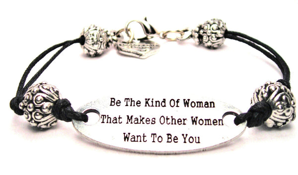 Be The Kind Of Women That Makes Other Women Want To Be You Pewter Plate Black Cord Bracelet