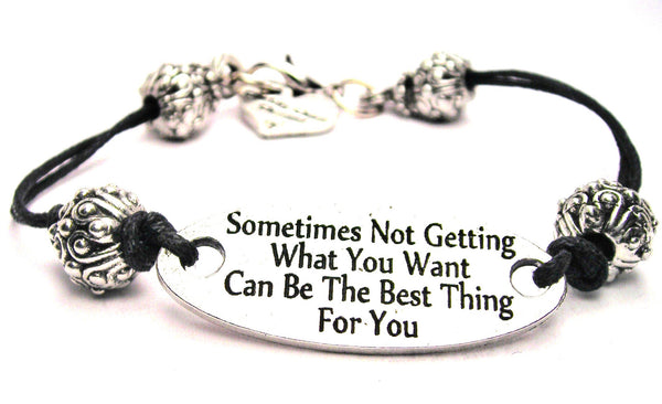 Sometimes Not Getting What You Want Can Be The Best Thing For You Pewter Plate Black Cord Bracelet