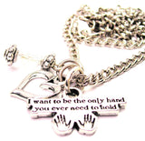 I Want To Be The Only Hand You Ever Need To Hold Necklace with Small Heart