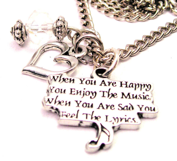 When You Are Happy You Enjoy The Music When You Are Sad You Feel The Lyrics Necklace with Small Heart