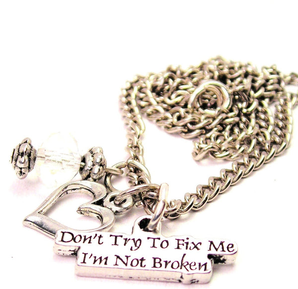 Don't Try To Fix Me I'm Not Broken Necklace with Small Heart