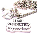 I Am Addicted To Your Love Necklace with Small Heart