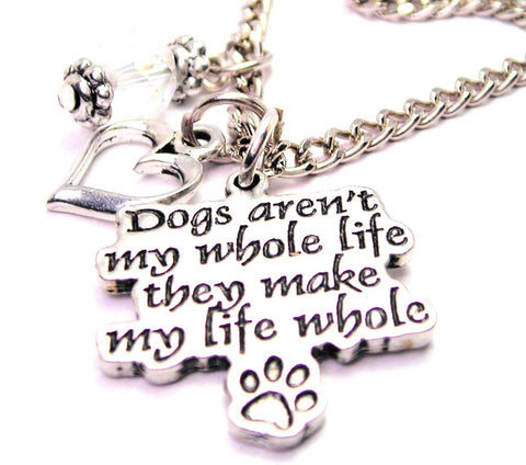 Dogs Aren't My Whole Life They Make My Life Whole Necklace with Small Heart
